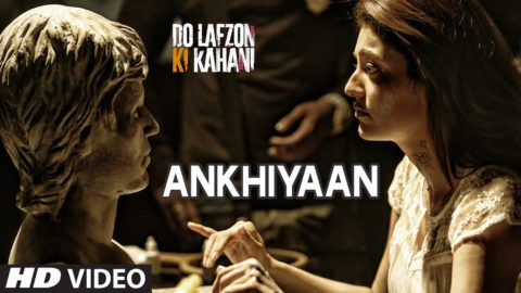 Ankhiyaan Song from Do Lafzon Ki Kahani ft Randeep Hooda, Kajal Aggarwal