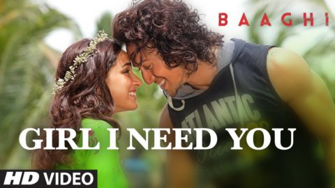 Girl I Need You Song from Baaghi ft Tiger Shroff, Shraddha Kapoor