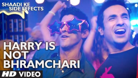 Harry Is Not Bhramchari Song – Shaadi Ke Side Effects