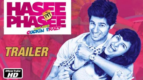Hasee Toh Phasee Theatrical Trailer