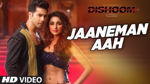 Jaaneman Aah Song from Dishoom ft Varun Dhawan, Parineeti Chopra