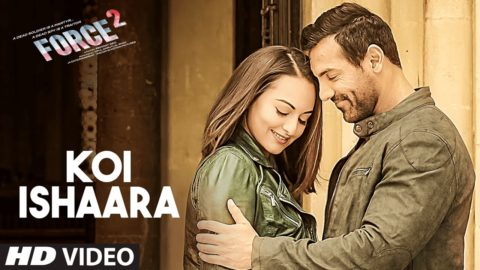 Koi Ishaara Song from Force 2 John Abraham, Sonakshi Sinha