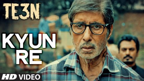 Kyun Re Song from TE3N ft Amitabh Bachchan, Nawazuddin Siddiqui, Vidya Balan