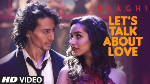 Let's Talk About Love Song from Baaghi ft Tiger Shroff, Shraddha Kapoor
