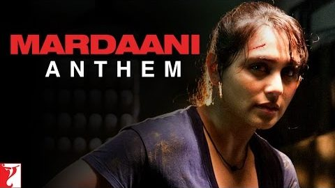 Mardaani Anthem Song – Mardaani