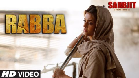 Rabba Song from Sarbjit ft Aishwarya Rai Bachchan, Randeep Hooda, Richa Chadha