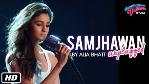 Samjhawan Song Sung by Alia Bhatt Unplugged from Humpty Sharma Ki Dulhania