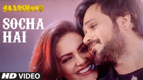 Socha Hai Song from Baadshaho ft Emraan Hashmi, Esha Gupta