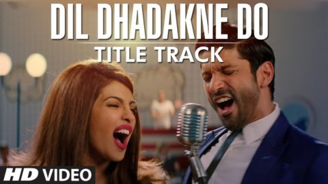 Title Song from Dil Dhadakne Do ft Priyanka Chopra, Farhan Akhtar, Ranveer Singh, Anushka Sharma