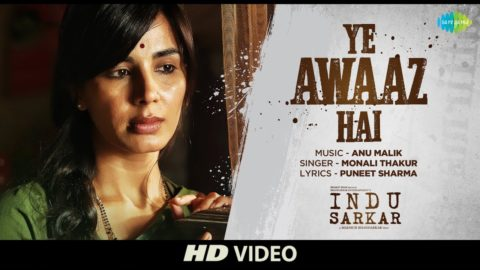 Yeh Awaz Hai Song from Indu Sarkar ft Kirti Kulhari