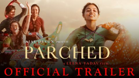 Parched Official Trailer starring Radhika Apte, Tannishtha Chatterjee, Surveen Chawla