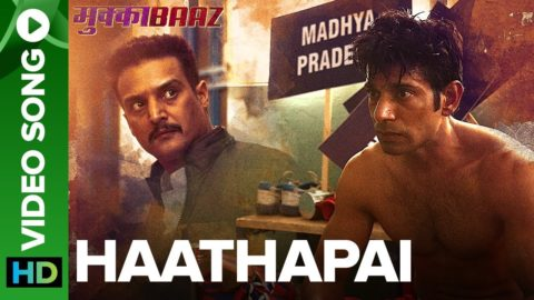 Haathapai Video Song from Mukkabaaz ft Vineet Kumar Singh, Zoya Hussain, Jimmy Shergill
