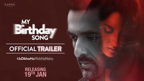 My Birthday Song Official Trailer starring Sanjay Suri