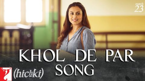 Khol De Par Song from Hichki ft Rani Mukerji