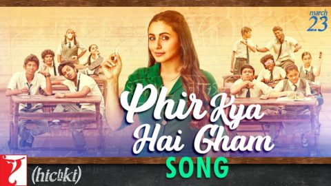 Phir Kya Hai Gham Song from Hichki ft Rani Mukerji