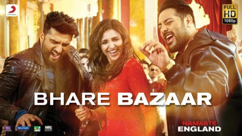 Bhare Bazaar Song from Namaste England ft Arjun Kapoor, Parineeti Chopra